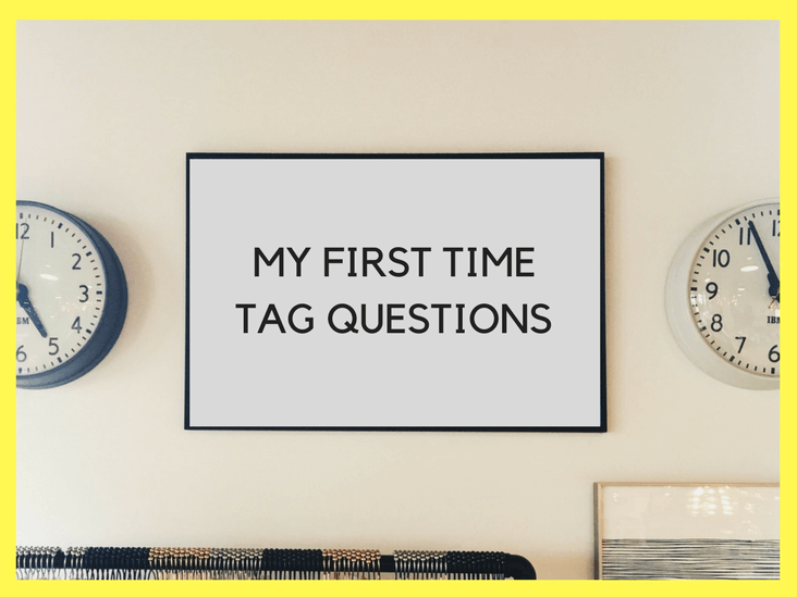 my first time tag questions